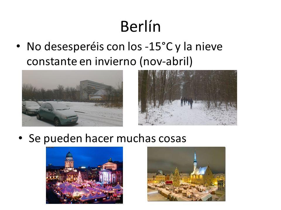 Berlín No desesperéis con los -15°C y la nieve constante en invierno (nov-abril) Se pueden hacer muchas cosas.