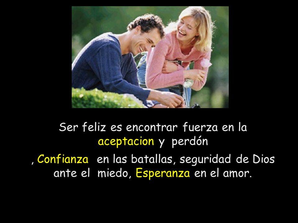 Ser feliz es encontrar fuerza en la aceptacion y perdón