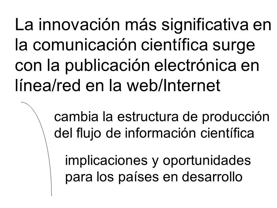 La innovación más significativa en la comunicación científica surge con la publicación electrónica en línea/red en la web/Internet