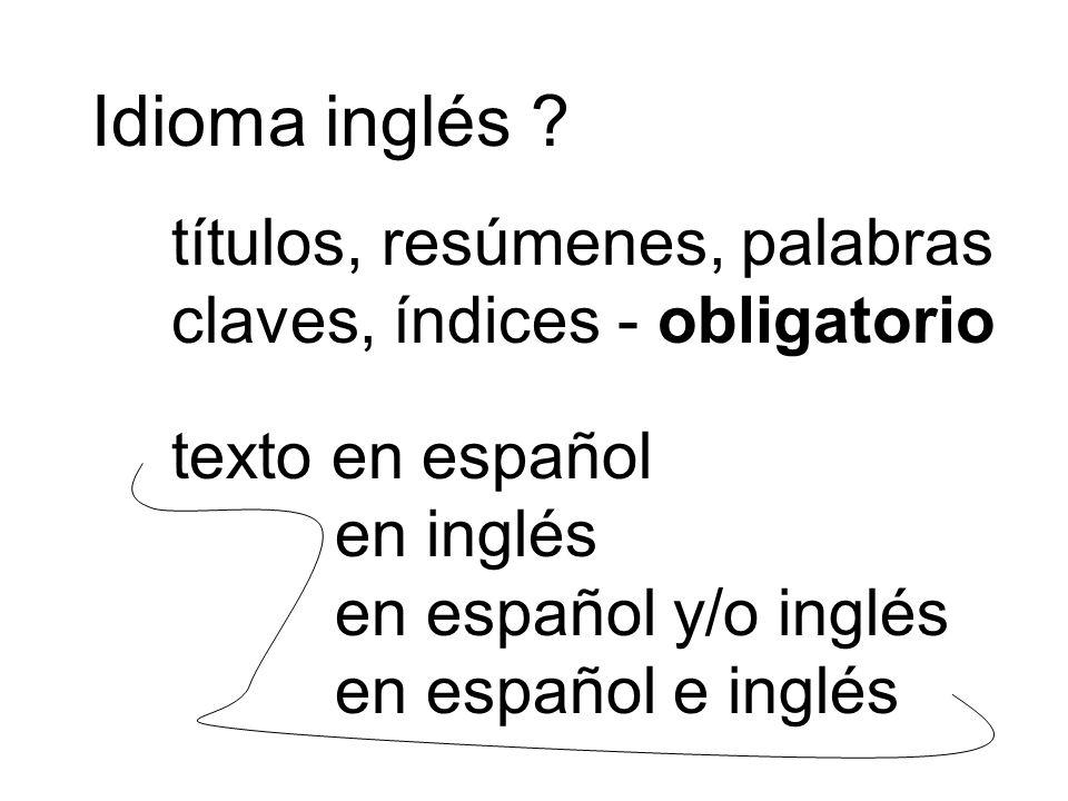 Idioma inglés títulos, resúmenes, palabras claves, índices - obligatorio.