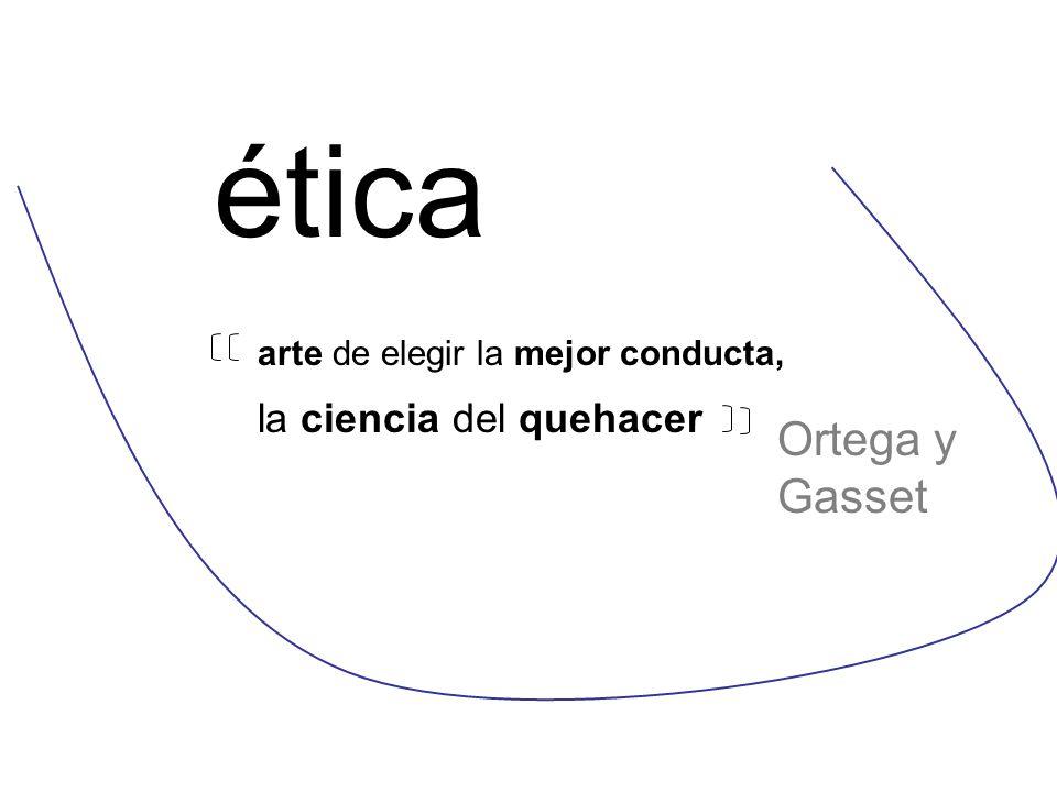 ética Ortega y Gasset la ciencia del quehacer