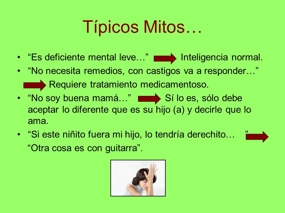 Típicos Mitos… Es deficiente mental leve… Inteligencia normal.