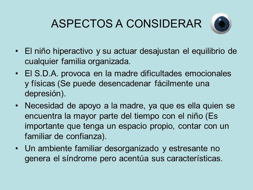 ASPECTOS A CONSIDERAR El niño hiperactivo y su actuar desajustan el equilibrio de cualquier familia organizada.