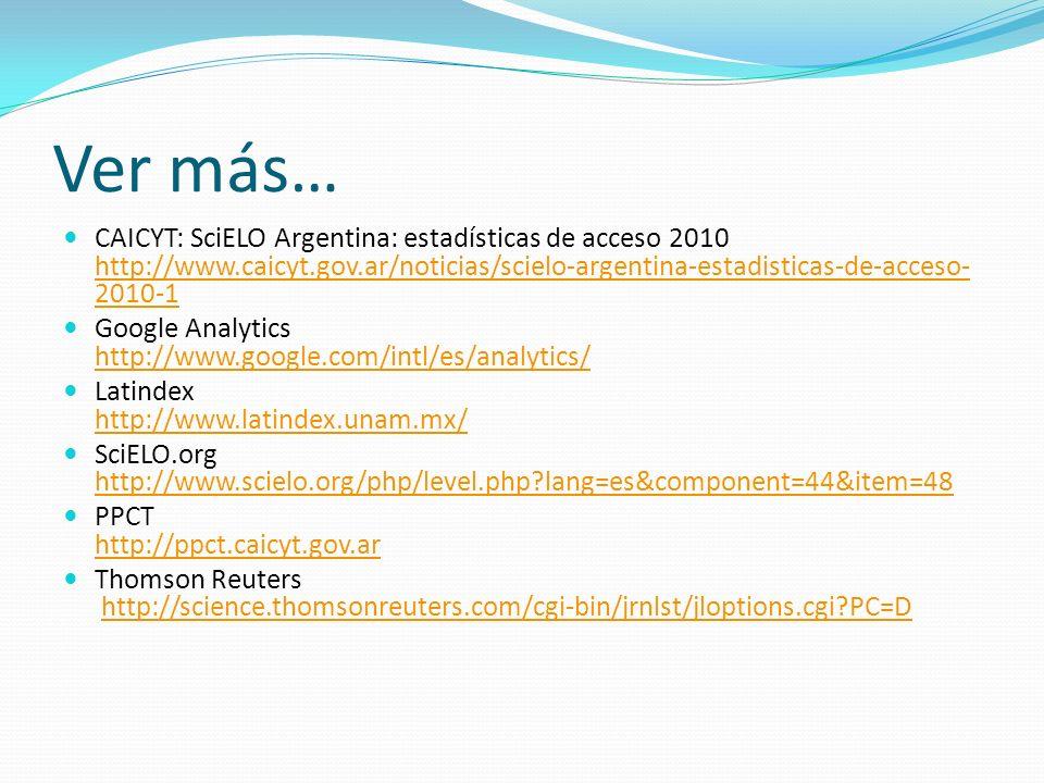 Ver más…CAICYT: SciELO Argentina: estadísticas de acceso 2010 http://www.caicyt.gov.ar/noticias/scielo-argentina-estadisticas-de-acceso-2010-1.