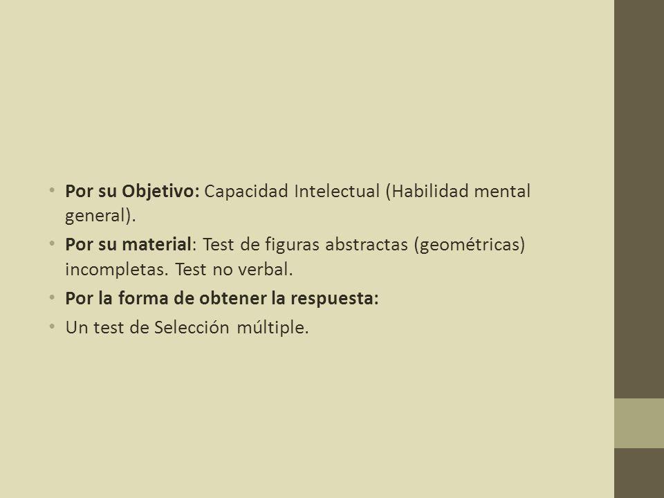 Por su Objetivo: Capacidad Intelectual (Habilidad mental general).