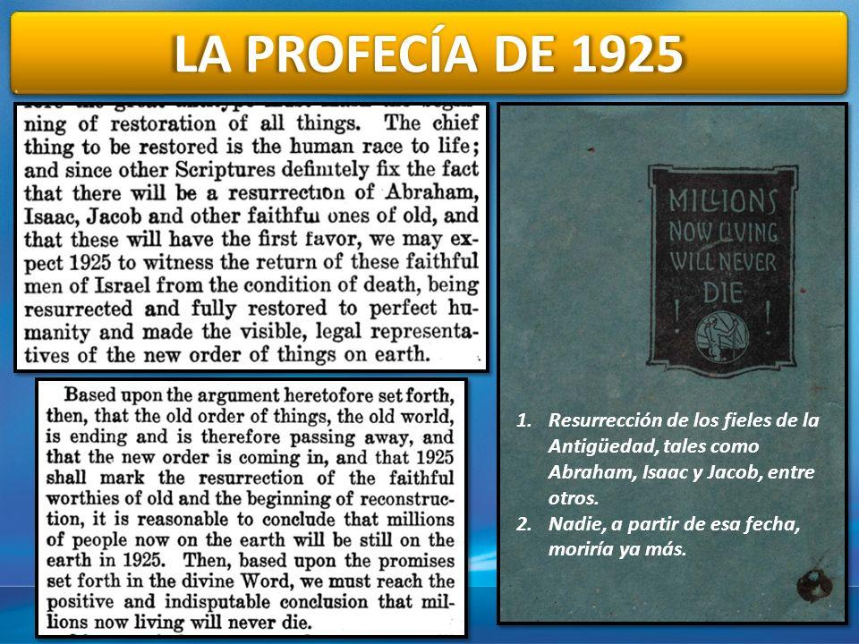 3/29/2017 12:29 PM LA PROFECÍA DE 1925. Resurrección de los fieles de la Antigüedad, tales como Abraham, Isaac y Jacob, entre otros.