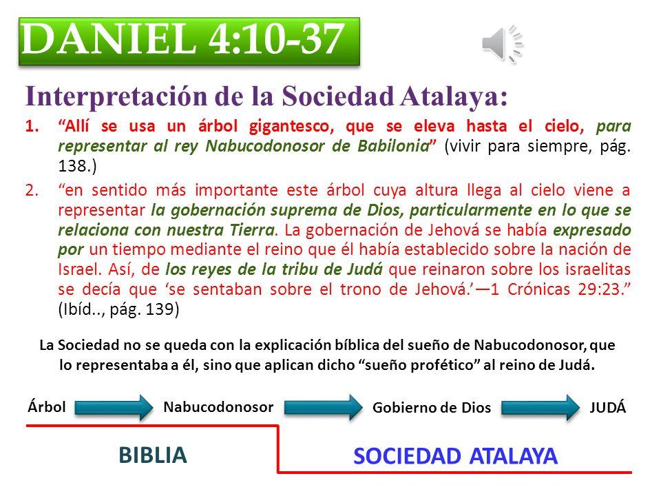 DANIEL 4:10-37 Interpretación de la Sociedad Atalaya: BIBLIA