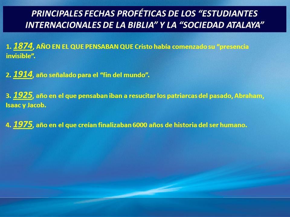 3/29/2017 12:29 PM PRINCIPALES FECHAS PROFÉTICAS DE LOS ESTUDIANTES INTERNACIONALES DE LA BIBLIA Y LA SOCIEDAD ATALAYA