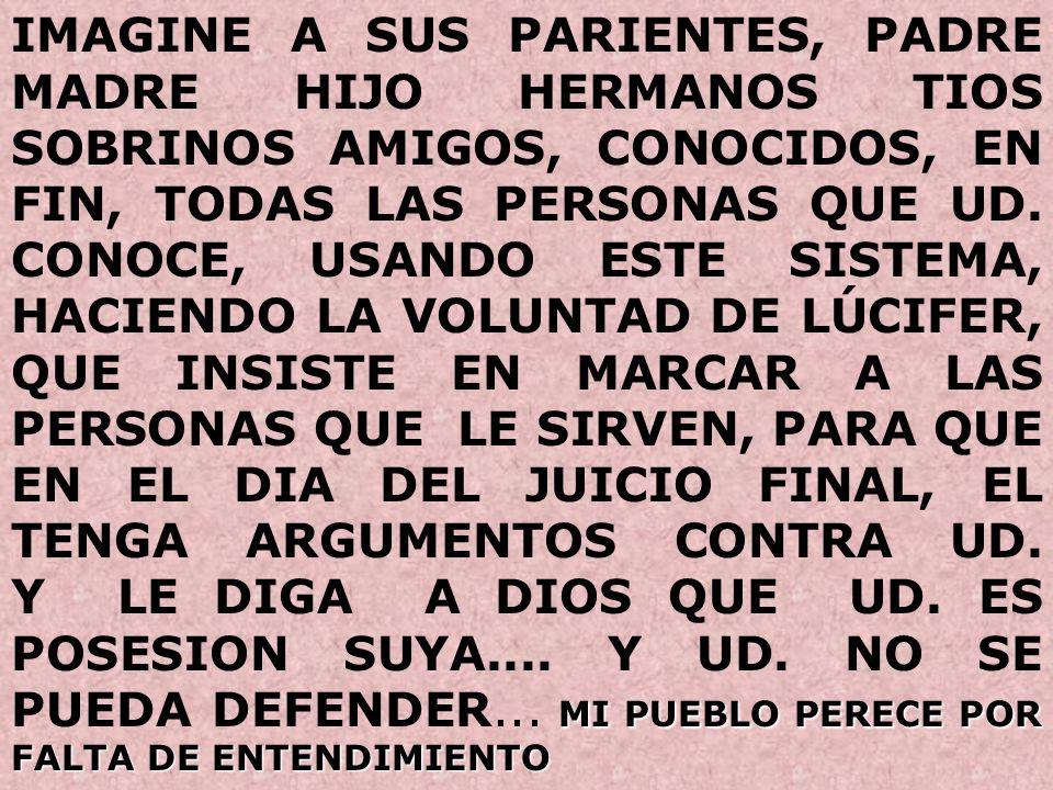 IMAGINE A SUS PARIENTES, PADRE MADRE HIJO HERMANOS TIOS SOBRINOS AMIGOS, CONOCIDOS, EN FIN, TODAS LAS PERSONAS QUE UD.