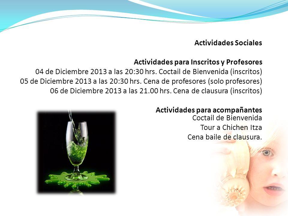 Actividades Sociales Actividades para Inscritos y Profesores. 04 de Diciembre 2013 a las 20:30 hrs. Coctail de Bienvenida (inscritos)