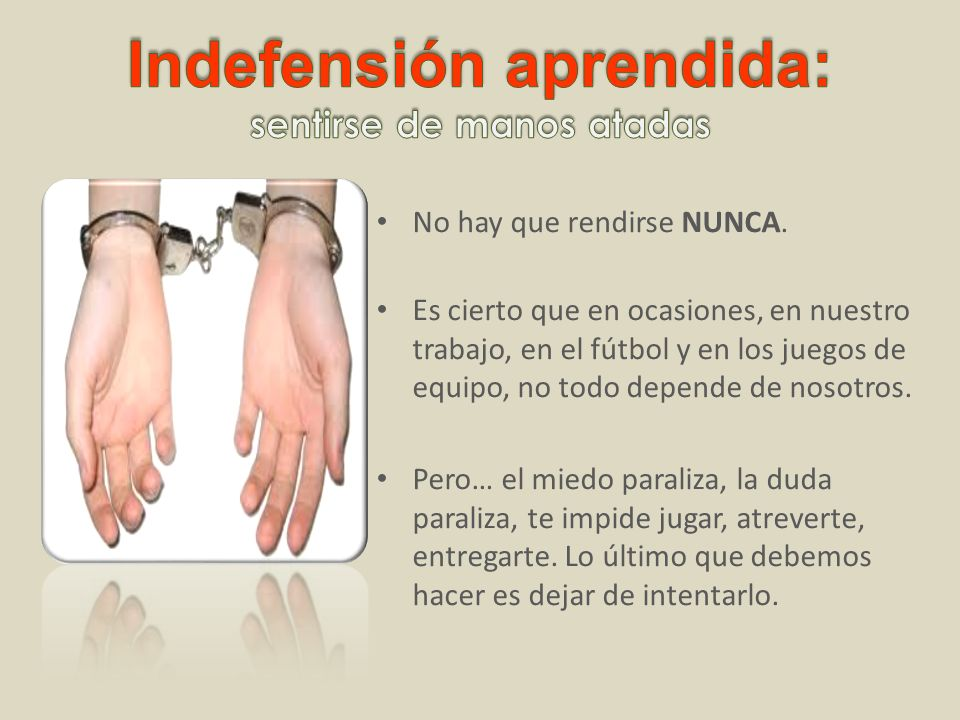 Indefensión aprendida: sentirse de manos atadas