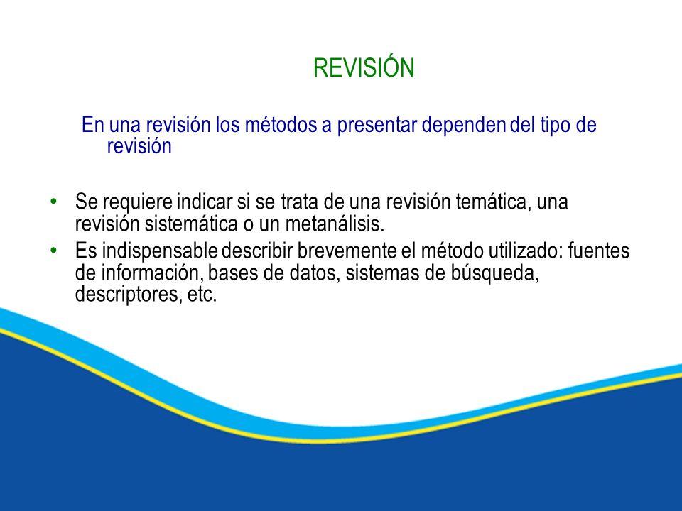 REVISIÓNEn una revisión los métodos a presentar dependen del tipo de revisión.