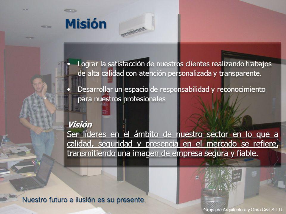 Misión Lograr la satisfacción de nuestros clientes realizando trabajos de alta calidad con atención personalizada y transparente.