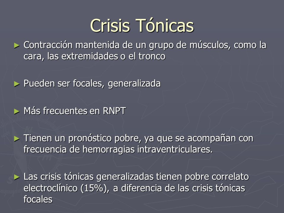 Crisis Tónicas Contracción mantenida de un grupo de músculos, como la cara, las extremidades o el tronco.