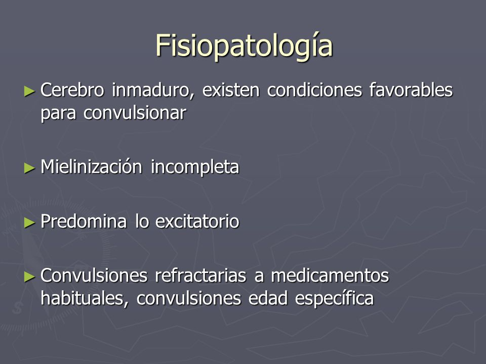 FisiopatologíaCerebro inmaduro, existen condiciones favorables para convulsionar. Mielinización incompleta.