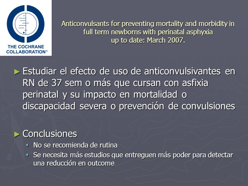 Anticonvulsants for preventing mortality and morbidity in full term newborns with perinatal asphyxia up to date: March 2007.
