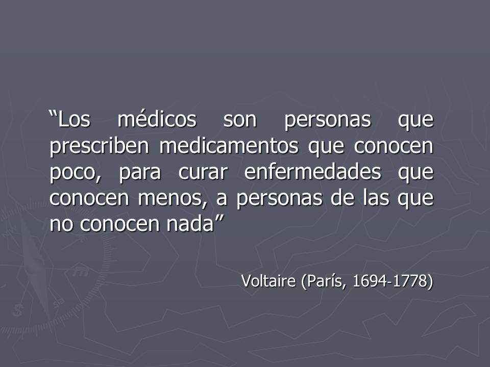 Los médicos son personas que prescriben medicamentos que conocen poco, para curar enfermedades que conocen menos, a personas de las que no conocen nada