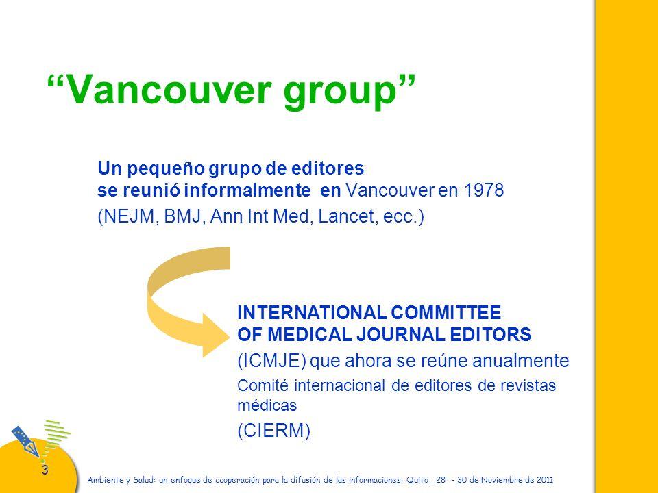 Vancouver group Un pequeño grupo de editores se reunió informalmente en Vancouver en 1978. (NEJM, BMJ, Ann Int Med, Lancet, ecc.)