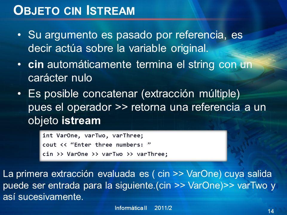 Objeto cin Istream Su argumento es pasado por referencia, es decir actúa sobre la variable original.