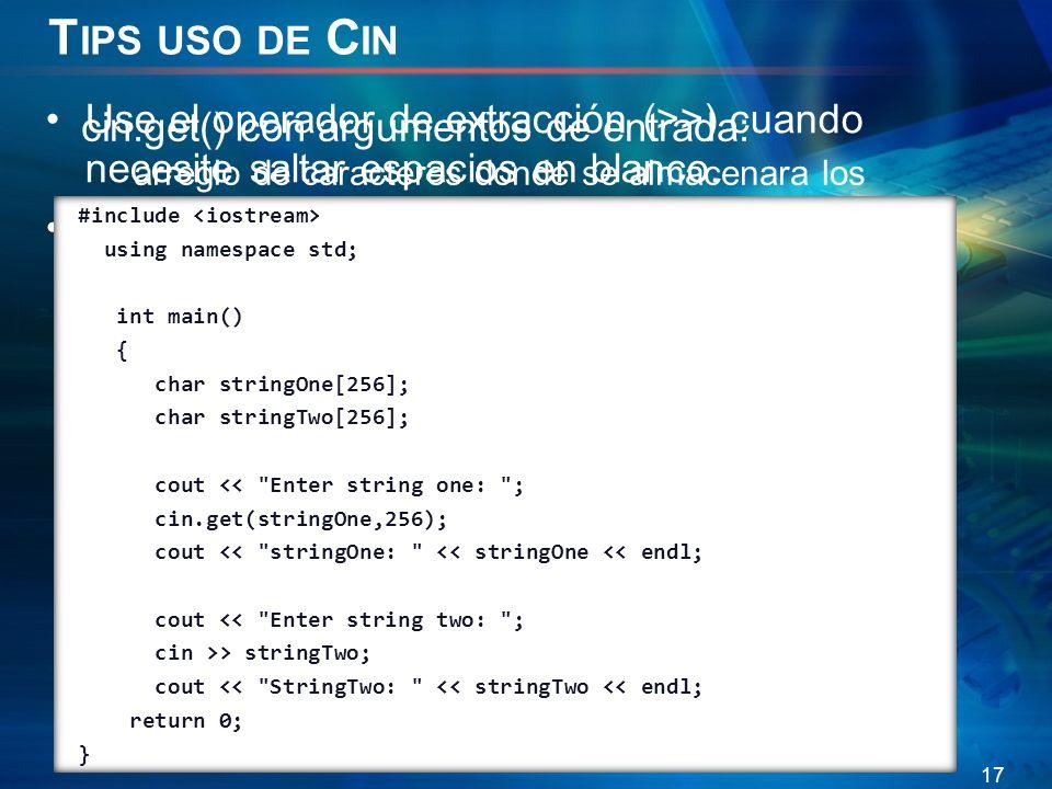 Tips uso de Cin Use el operador de extracción (>>) cuando necesite saltar espacios en blanco.