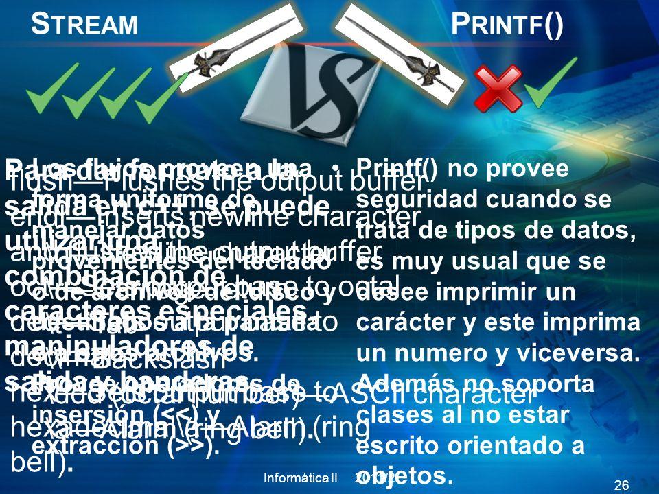 Stream Printf() Para dar formato a la salida en c++, se puede utilizar una combinación de caracteres especiales, manipuladores de salida y banderas.