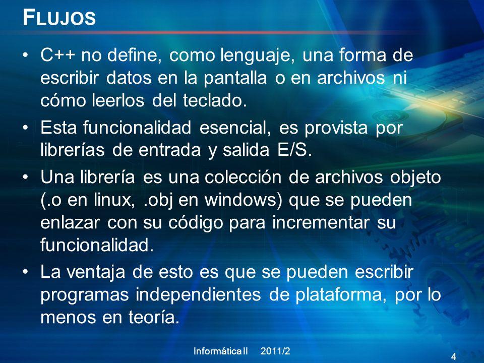 FlujosC++ no define, como lenguaje, una forma de escribir datos en la pantalla o en archivos ni cómo leerlos del teclado.
