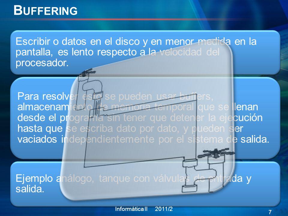 Buffering Escribir o datos en el disco y en menor medida en la pantalla, es lento respecto a la velocidad del procesador.