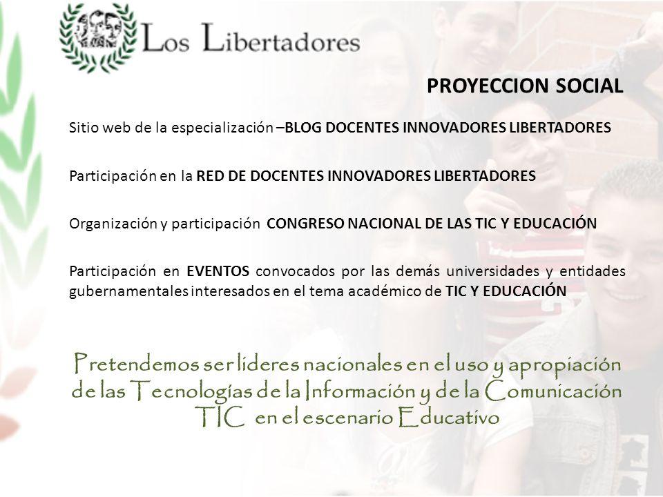 PROYECCION SOCIAL Sitio web de la especialización –BLOG DOCENTES INNOVADORES LIBERTADORES.