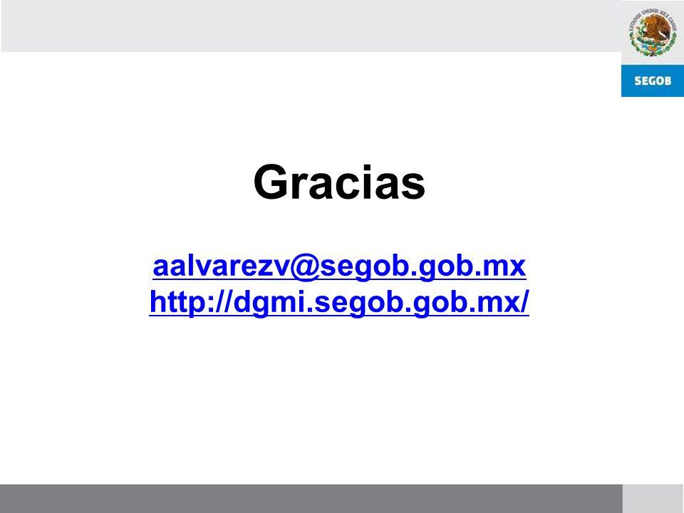 Gracias aalvarezv@segob.gob.mx http://dgmi.segob.gob.mx/