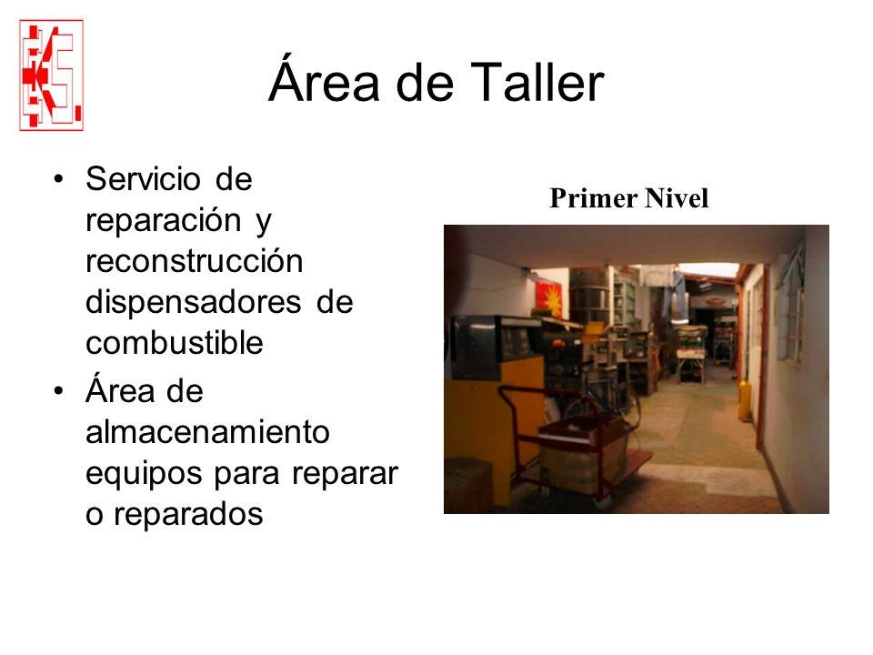 Área de Taller Servicio de reparación y reconstrucción dispensadores de combustible. Área de almacenamiento equipos para reparar o reparados.