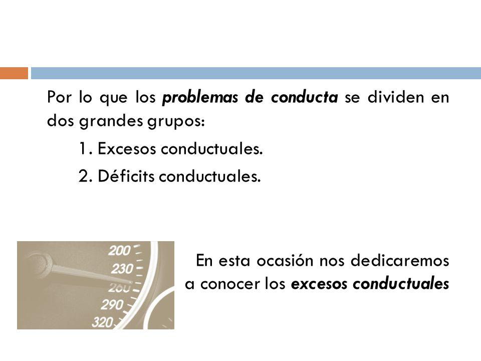 Por lo que los problemas de conducta se dividen en dos grandes grupos: 1.