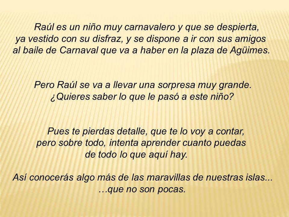 Raúl es un niño muy carnavalero y que se despierta,