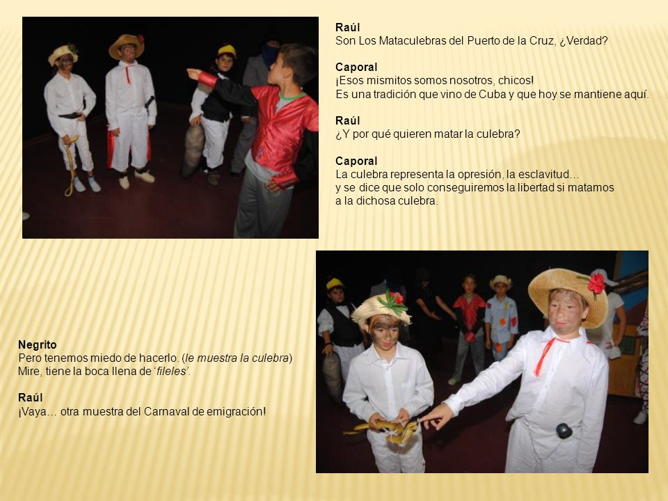 Raúl Son Los Mataculebras del Puerto de la Cruz, ¿Verdad Caporal. ¡Esos mismitos somos nosotros, chicos!