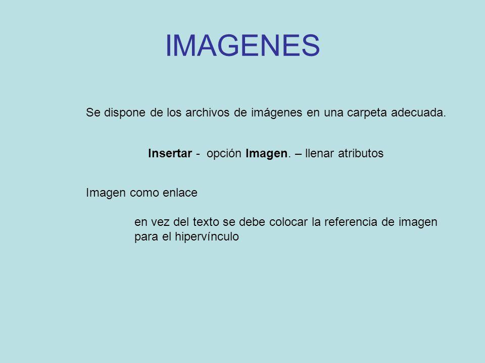 IMAGENES Se dispone de los archivos de imágenes en una carpeta adecuada. Insertar - opción Imagen. – llenar atributos.