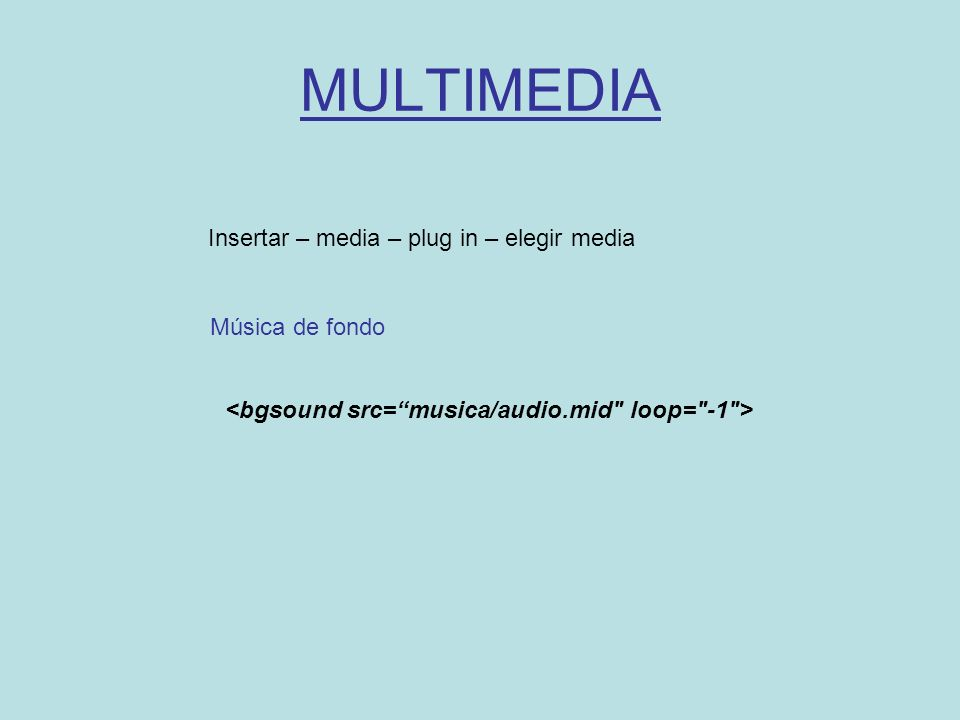 MULTIMEDIA Insertar – media – plug in – elegir media Música de fondo