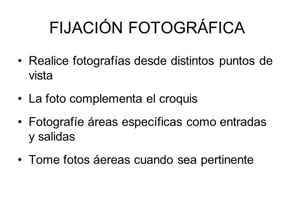 FIJACIÓN FOTOGRÁFICA Realice fotografías desde distintos puntos de vista. La foto complementa el croquis.