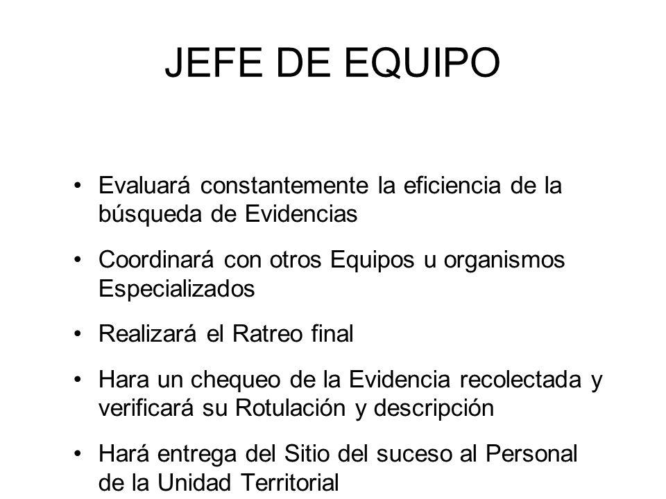 JEFE DE EQUIPO Evaluará constantemente la eficiencia de la búsqueda de Evidencias. Coordinará con otros Equipos u organismos Especializados.