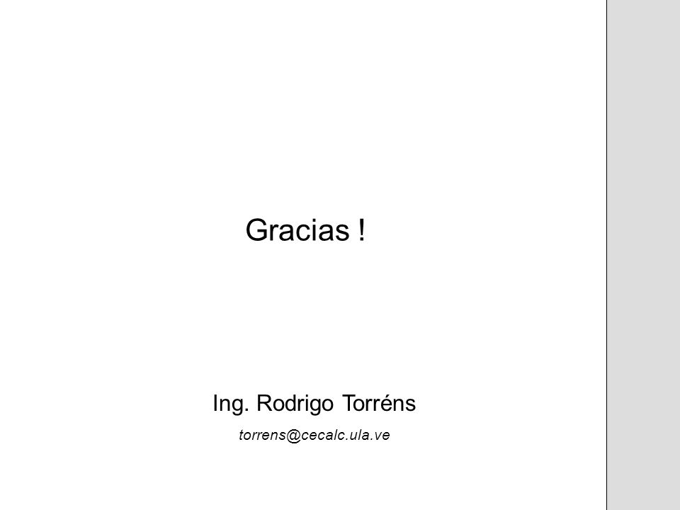 Gracias ! Ing. Rodrigo Torréns torrens@cecalc.ula.ve