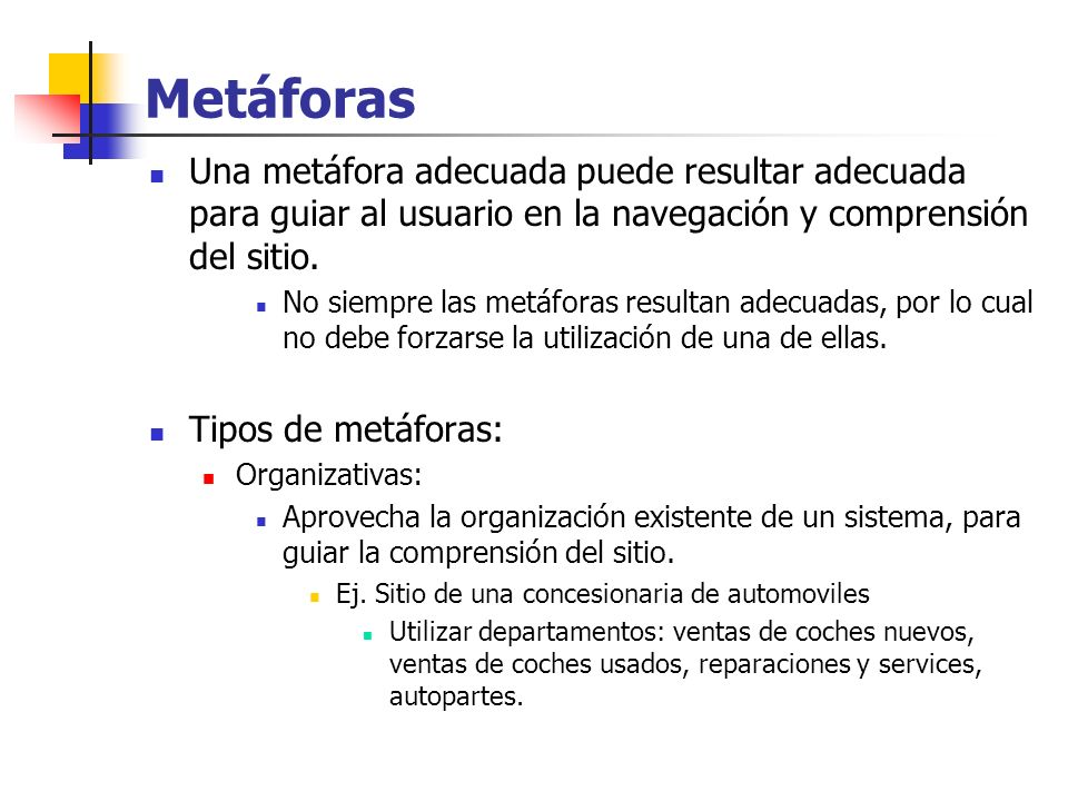Metáforas Una metáfora adecuada puede resultar adecuada para guiar al usuario en la navegación y comprensión del sitio.