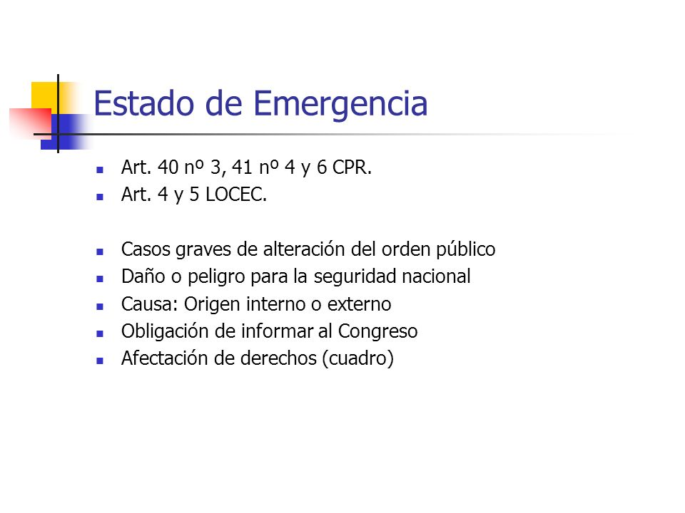 Estado de Emergencia Art. 40 nº 3, 41 nº 4 y 6 CPR. Art. 4 y 5 LOCEC.