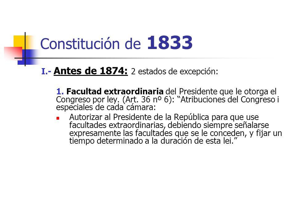Constitución de 1833 I.- Antes de 1874: 2 estados de excepción: