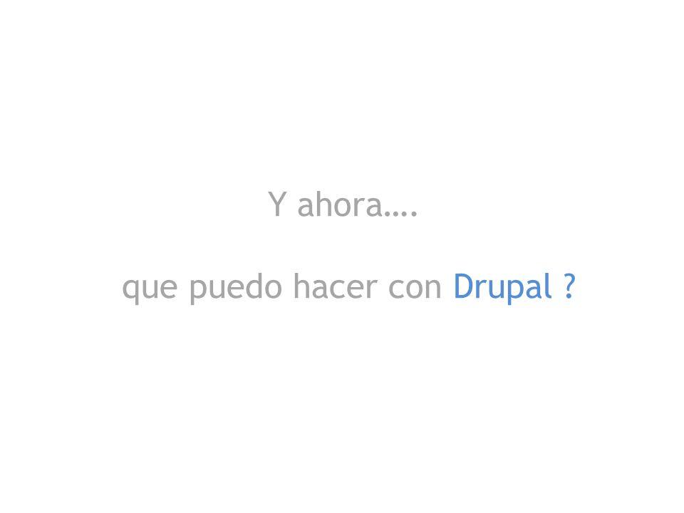 Y ahora…. que puedo hacer con Drupal