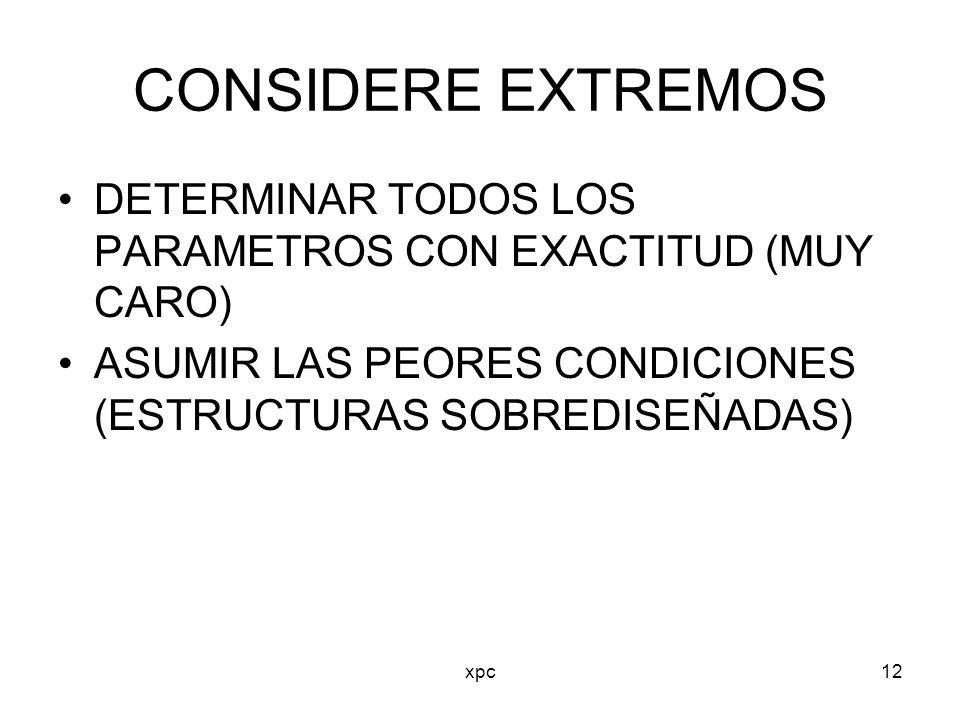 CONSIDERE EXTREMOS DETERMINAR TODOS LOS PARAMETROS CON EXACTITUD (MUY CARO) ASUMIR LAS PEORES CONDICIONES (ESTRUCTURAS SOBREDISEÑADAS)