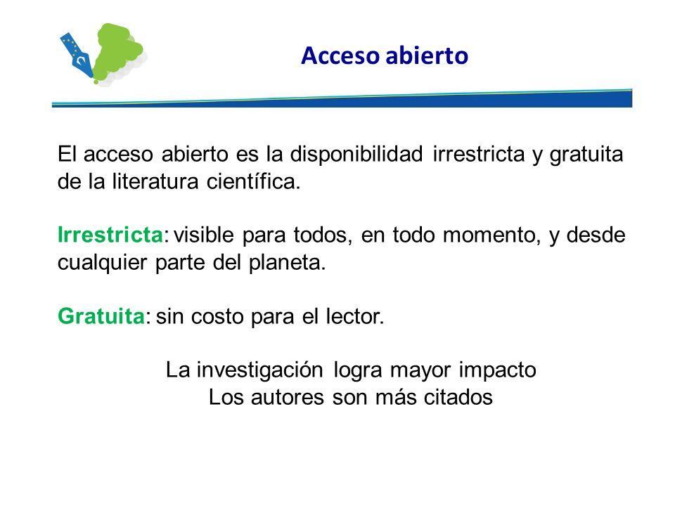 Acceso abierto El acceso abierto es la disponibilidad irrestricta y gratuita de la literatura científica.