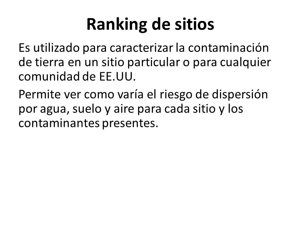 Ranking de sitiosEs utilizado para caracterizar la contaminación de tierra en un sitio particular o para cualquier comunidad de EE.UU.