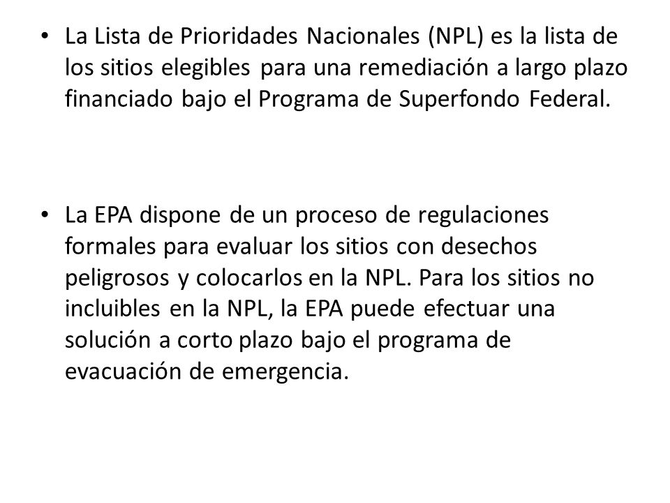 La Lista de Prioridades Nacionales (NPL) es la lista de los sitios elegibles para una remediación a largo plazo financiado bajo el Programa de Superfondo Federal.
