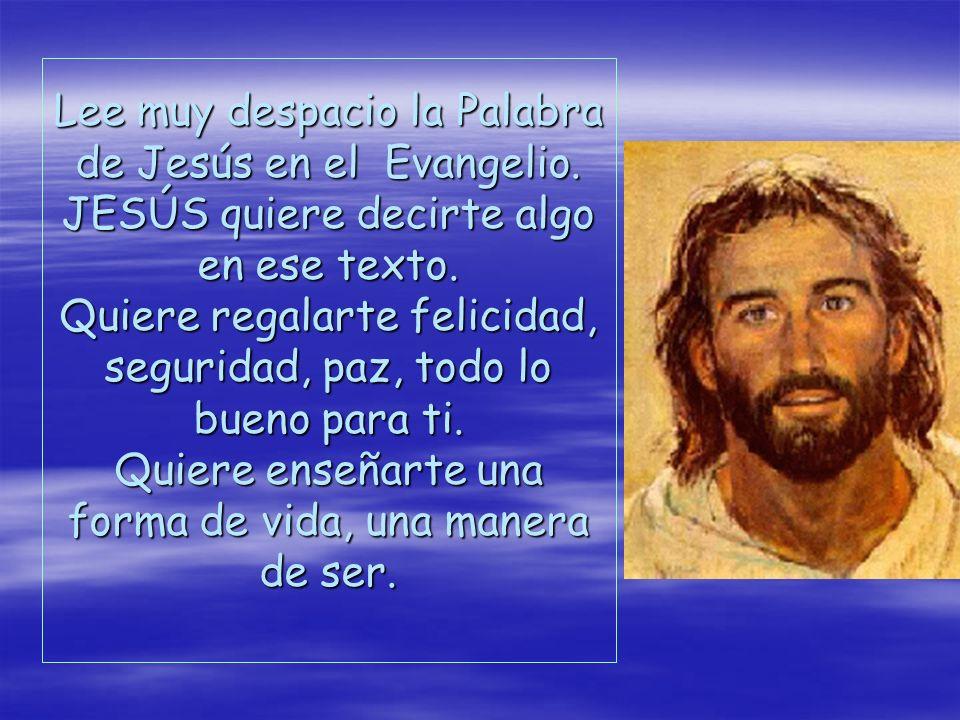 Lee muy despacio la Palabra de Jesús en el Evangelio