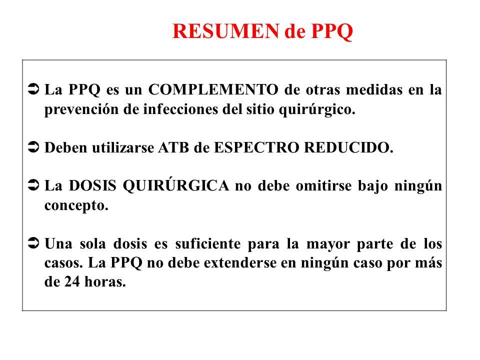 RESUMEN de PPQ La PPQ es un COMPLEMENTO de otras medidas en la prevención de infecciones del sitio quirúrgico.