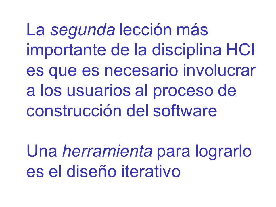 La segunda lección más importante de la disciplina HCI es que es necesario involucrar a los usuarios al proceso de construcción del software Una herramienta para lograrlo es el diseño iterativo