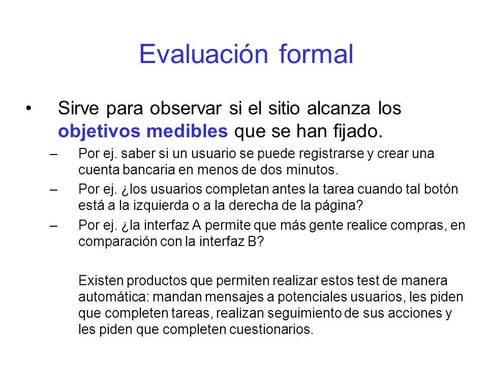 Evaluación formal Sirve para observar si el sitio alcanza los objetivos medibles que se han fijado.